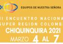 II Encuentro Nacional – Super Región Colombia – Chiquinquira 2.021